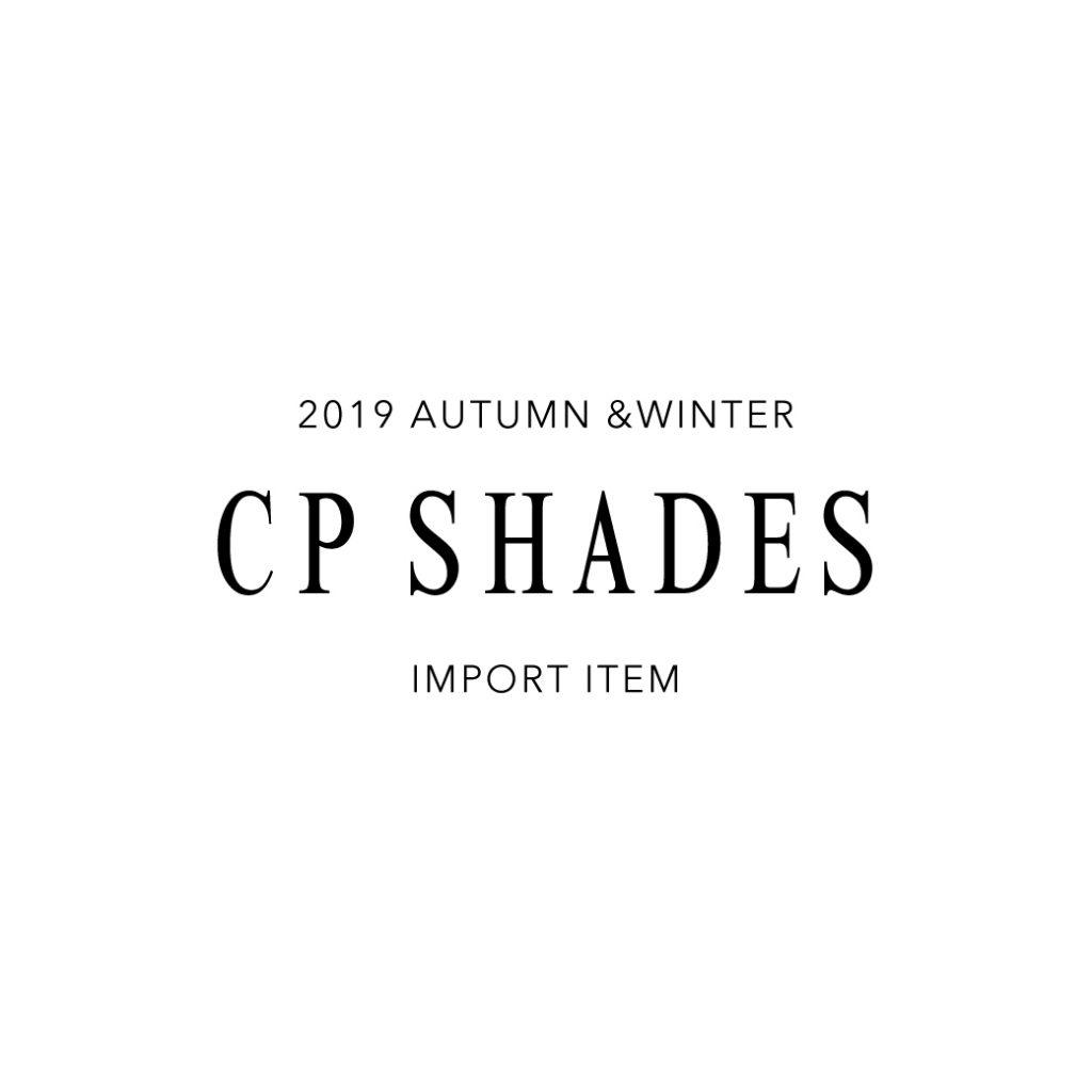 """2019 Autumn & Winter """"CP SHADES""""入荷!"""